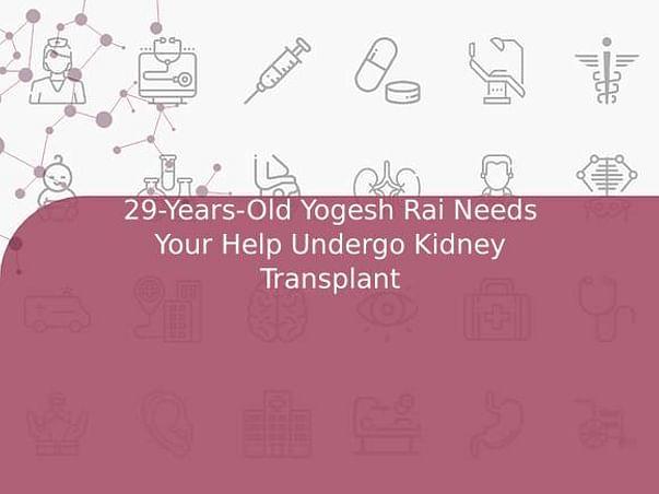 29-Years-Old Yogesh Rai Needs Your Help Undergo Kidney Transplant