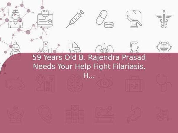 59 Years Old B. Rajendra Prasad Needs Your Help Fight Filariasis, Heart Problem