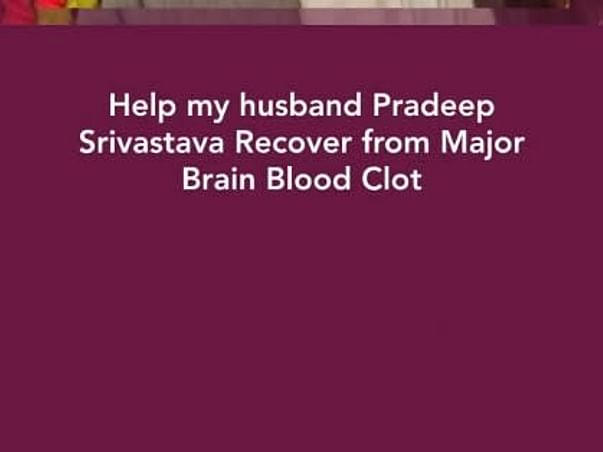 Help My Husband Pradeep Srivastava Recover from Major Brain Blood Clot