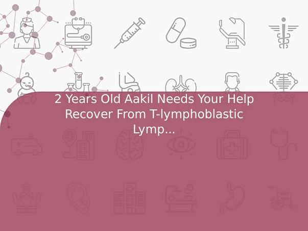 2 Years Old Aakil Needs Your Help Recover From T-lymphoblastic Lymphoma (T-lbl)