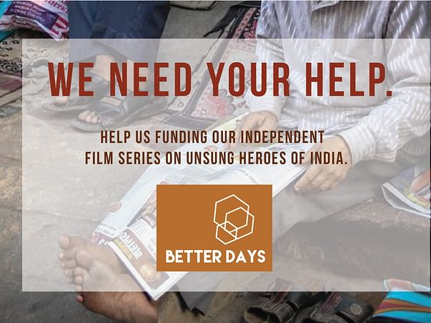 """""""Better Days"""", series of Real Stories on Unsung Indian Heroes."""